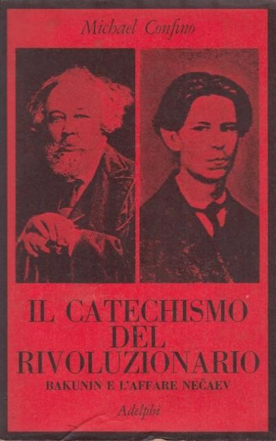 Il catechismo del rivoluzionatio bakunin e l'affare necaev - Confino Michael
