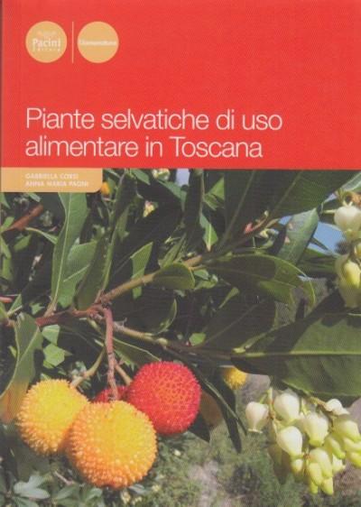 Piante selvatiche di uso alimentare in toscana - Corsi Gabriella - Pagni Anna Maria