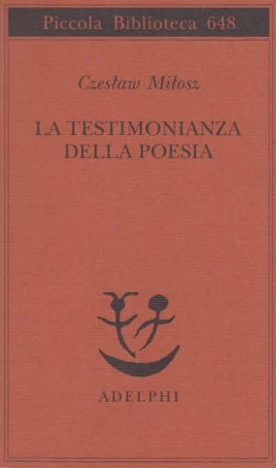 La testimonianza della poesia - Milosz Czeslaw