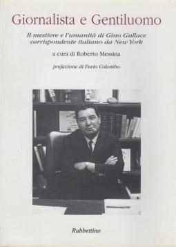 Giornalista e gentiluomo Il mestiere e l'umanit? di Gino Gullace corrispondente italiano da New York
