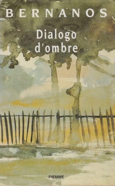 Dialogo d'ombre novelle primi scritti - Bernanos Jeorge
