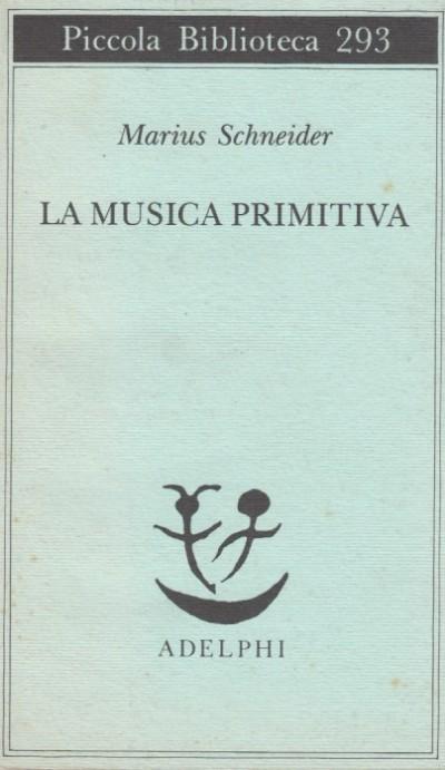 La musica primitiva - Schneider Marius