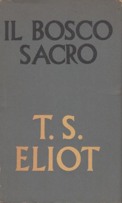Il bosco sacro saggi sulla poesia e la critica - Eliot T.s.