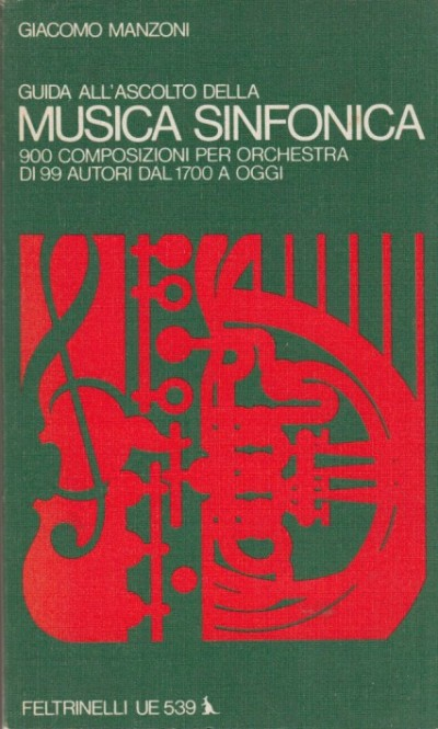 Guida all'ascolto della musica sinfonica 900 composizioni per orchestra di 99 autori dal 1700 a oggi - Manzoni Giacomo