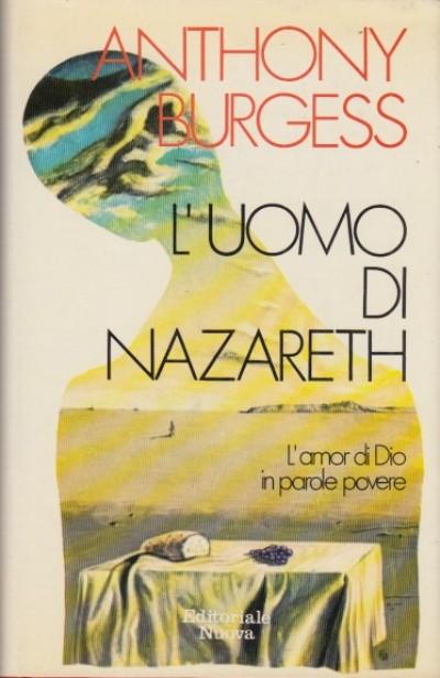 L'uomo di nazareth l'amor di dio in parole povere - Burgess Anthony