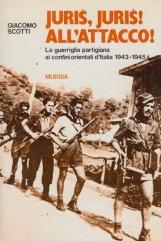 Juris Juris all'attacco. La guerriglia partigiana ai confini d'Italia 1943-1945
