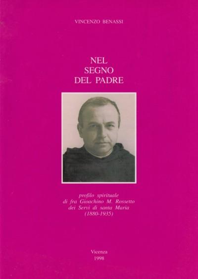 Nel segno del padre profilo spirituale di fra gioacchino m. rossetto dei servi di santa maria (1880-1935) - Benassi Vincenzo