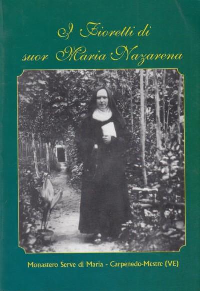 I fioretti di suor maria nazarena estratti dal quaderno autobiografico di sr. maria nazarena dell'addolorata monaca serva di maria eremitana (1915-1958)