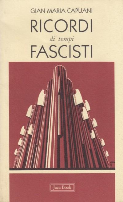 Ricordi di tempi fascisti - Capuani Gian Maria
