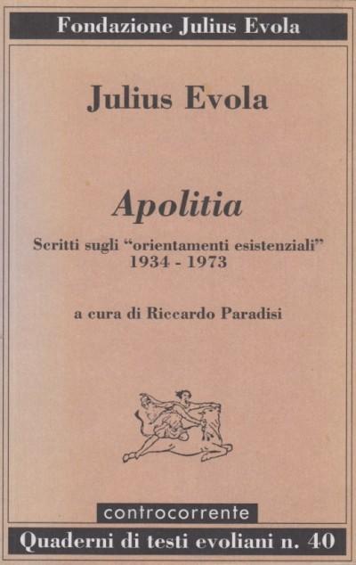 Apolitia scritti sugli orientamenti esistenziali 1934-1973 a cura di riccardo paradisi - Evola Julius