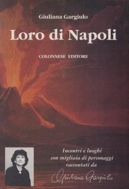 Loro di Napoli Incontri e luoghi con migliaia di personaggio raccontati da Giuliana Gargiulo