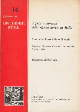 Aspetti e momenti della ricerca storica in Italia Mostra del libro italiano di storia Bucarest, Biblioteca Centrale Universitaria Agosto 1980