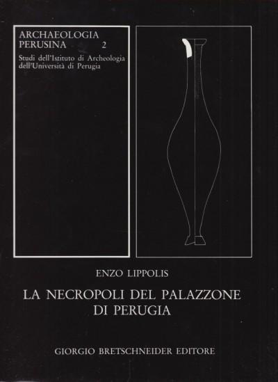 La necropoli del palazzone di perugia - Lippolis Enzo