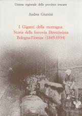 I giganti della montagna. Storia della ferrovia direttissima Bologna-Firenze (1845-1934)