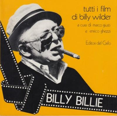 Tutti i film di billy wilder - Giusti Marco - Ghezzi Enrico (a Cura Di)