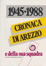 1945-1988 cronaca di Arezzo e della sua squadra