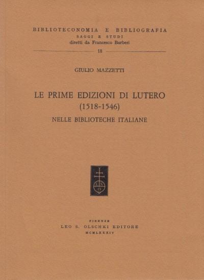 Le prime edizioni di lutero (1518-1546) nella biblioteche italiane - Mazzetti Giulio