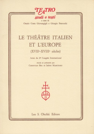 Le th??tre italien et l'europe xvii-xviii si?c les - Bec Christian - Mamczarz Irene (a Cura Di)