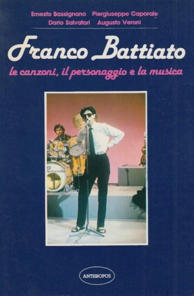 Franco battiato le canzoni, il personaggio e la musica - Bassignano Ernesto - Caporale Piergiuseppe - Salvatori Dario - Veroni Augusto
