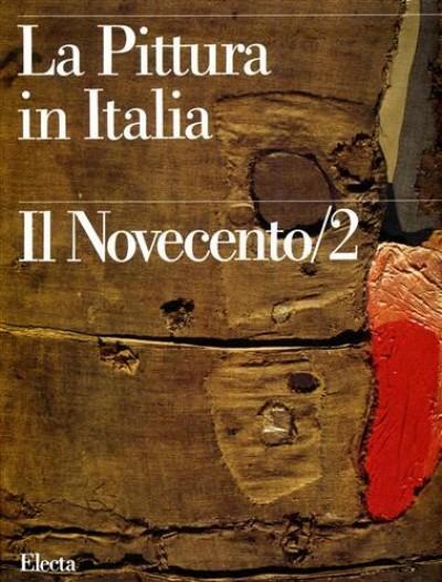 La pittura in italia. il novecento /2 1945-1990 - Pirovano Carlo (a Cura Di)
