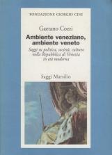 Ambiente veneziano, ambiente veneto. Saggi su politica, societ? e cultura nella Repubblica di Venezia in et? moderna