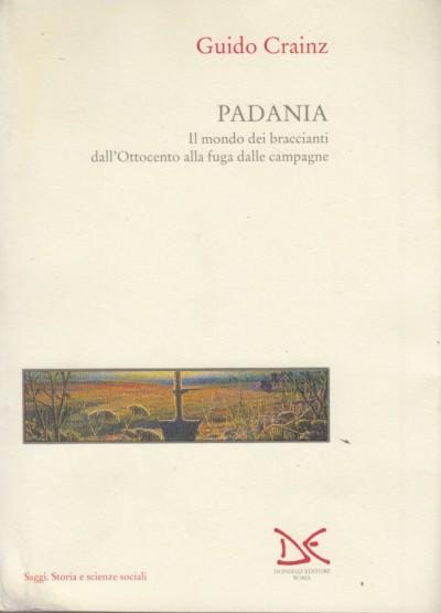 Padania. il mondo dei braccianti dall'ottocento alla fuga dalle campagne - Crainz Guido