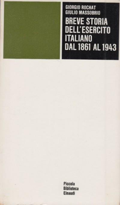 Breve storia dell'esercito italiano dal 1861 al 1943 - Rochat Giorgio - Massobrio Giulio