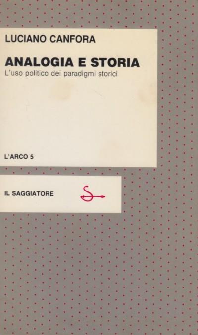 Analogia e storia l'uso politico dei paradigmi storici - Canfora Luciano