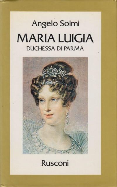 Maria luigia duchessa di parma - Solmi Angelo