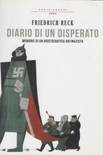 Diario di un disperato. memorie di un aristocratico antinazista - Reck Friedrich