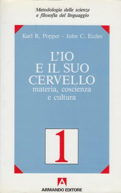 L'io e il suo cervello i materia, coscienza e cultura - Popper Karl R. , Eccles John C.