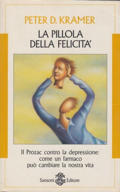 La pillola della felicit - Kramer Peter D.