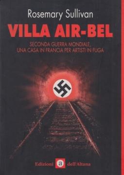 Villa Air-Bel. Seconda guerra mondiale, una casa in Francia per artisti in fuga
