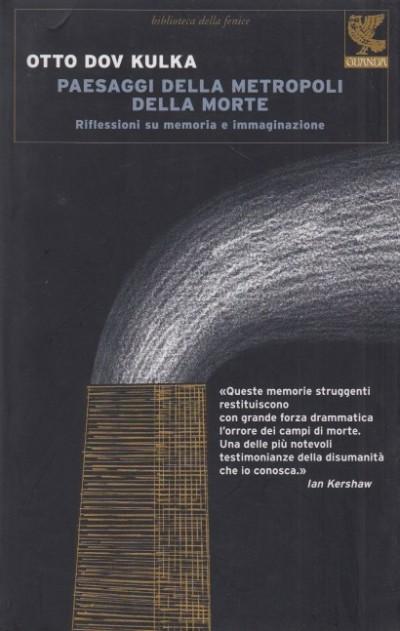 Paesaggi della metropoli della morte. riflessioni su memoria e immaginazione - Otto Dov Kulka