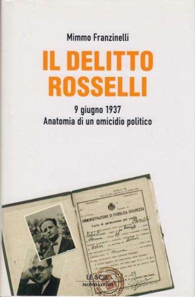 Il delitto rosselli. 9 giugno 1937. anatomia di un omicidio politico - Franzinelli Mimmo