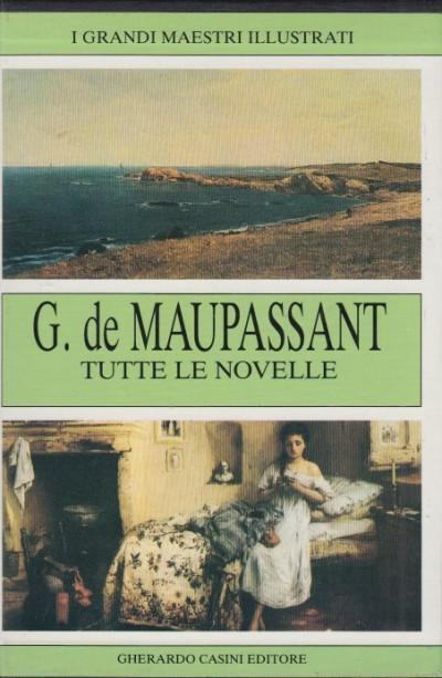 Tutte le novelle tre volumi - Guy De Maupassant