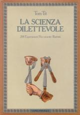 La scienza dilettevole. 208 Esperimenti Riccamente illustrati