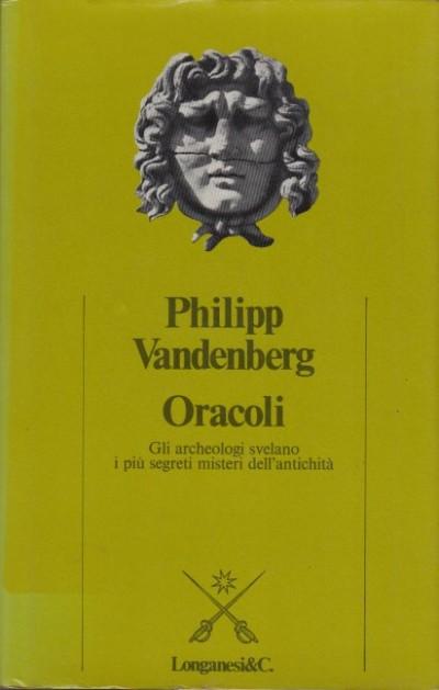 Oracoli. gli archeologi svelano i pi? segreti misteri dell'antichit - Vandenberg Philipp