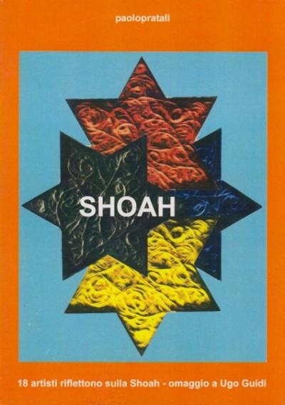 Shoa 18 artisti riflettono sulla shoah. omaggio a ugo guidi - Pratali Paolo (a Cura Di)
