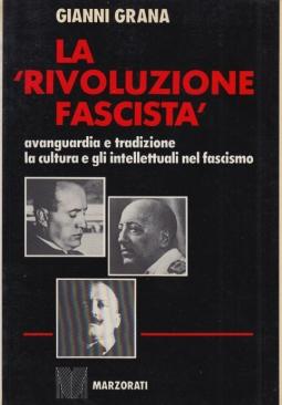 La rivoluzione fascista. Avanguardia e tradizione la cultura e gli intellettuali nel fascismo