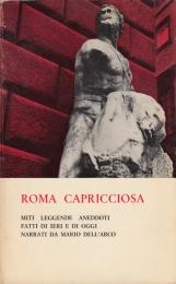 Roma Capricciosa Miti leggende aneddoti fatti di ieri e di oggi narrati da Mario dell'Arco
