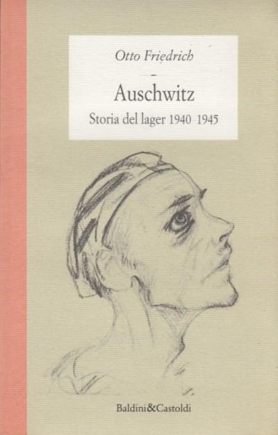 Auschwitz storia del lager 1940 1945 - Friedrich Otto