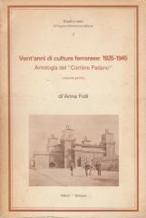 Vent'anni di cultura ferrarese: 1925-1945 Antologia del Corriere Padano. Volume primo