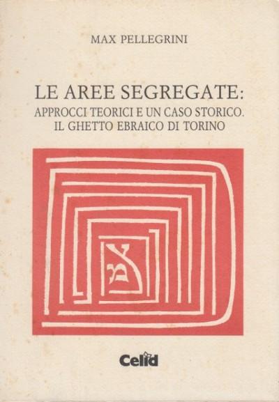 Le aree segregate: approcci teorici e un caso storico. il ghetto ebraico di torino - Pellegrini Max
