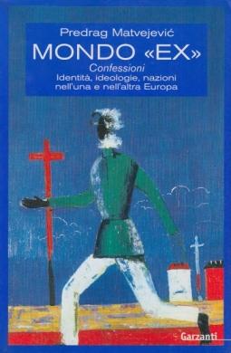 Mondo Ex. Confessioni, identit?, ideologie, nazioni nell'una e nell'altra Europa