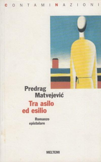 Tra asilo ed esilio - Matvejevic Predrag