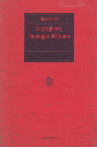 La preghiera, linguaggio dell'uomo - Ott Heinrich