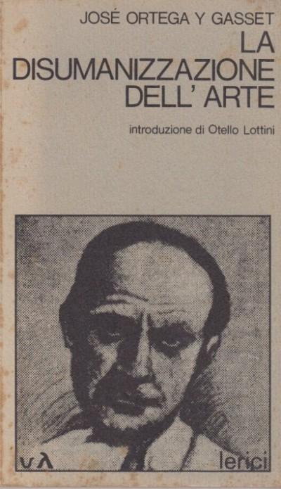 La disumanizzazione dell'arte - Jose Ortega Y Gasset