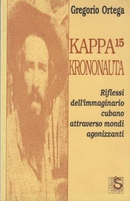 Kappa 15 Krononauta Riflessi dell'immaginario cubano attraverso mondi agonizzanti