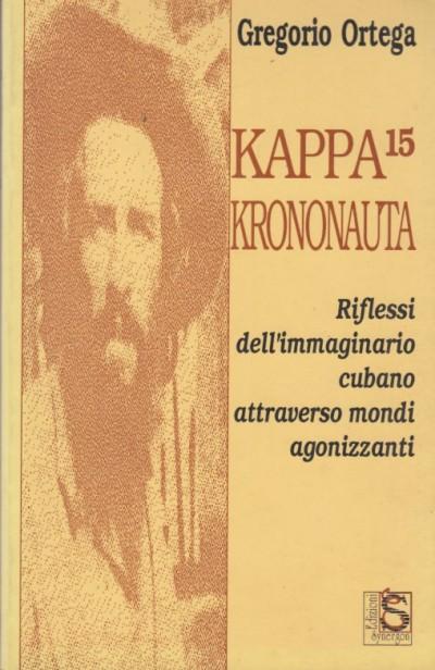 Kappa 15 krononauta riflessi dell'immaginario cubano attraverso mondi agonizzanti - Ortega Gregorio